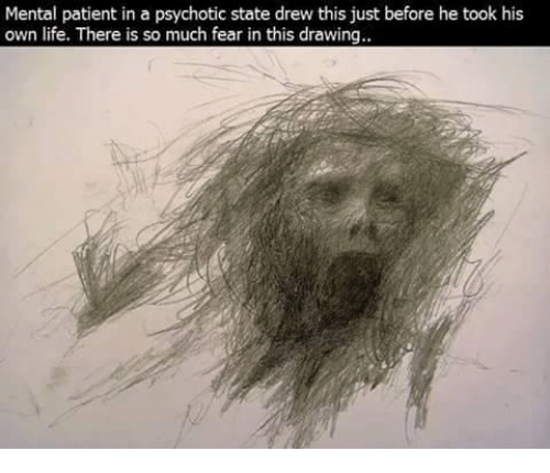 Memes, Patient, and 🤖: Mental patient in a psychotic state drew this just before he took his  own life. There is so much fear in this drawing.