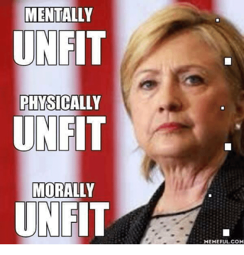 memes: MENTALLY  UNFIT  PHYSICALLY  UNFIT  MORALLY  UNFIT  MEMEFUL COM