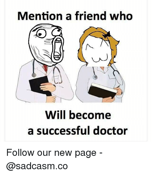 Doctor, Memes, and 🤖: Mention a friend who  Will become  a successful doctor Follow our new page - @sadcasm.co