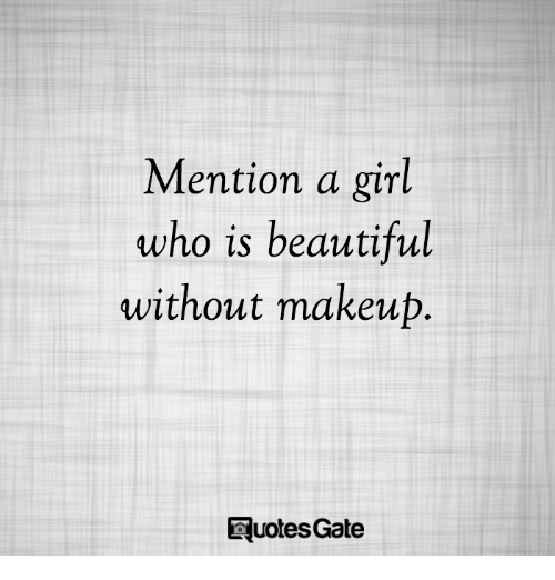 Beautiful, Makeup, and Girl: Mention a girl  who is beautiful  without makeup  Euotes Gate