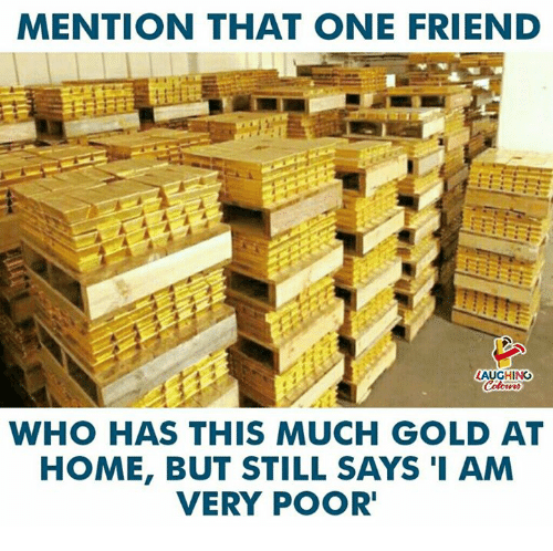 Home, Indianpeoplefacebook, and Gold: MENTION THAT ONE FRIEND  LAUGHING  WHO HAS THIS MUCH GOLD AT  HOME, BUT STILL SAYS I AM  VERY POOR