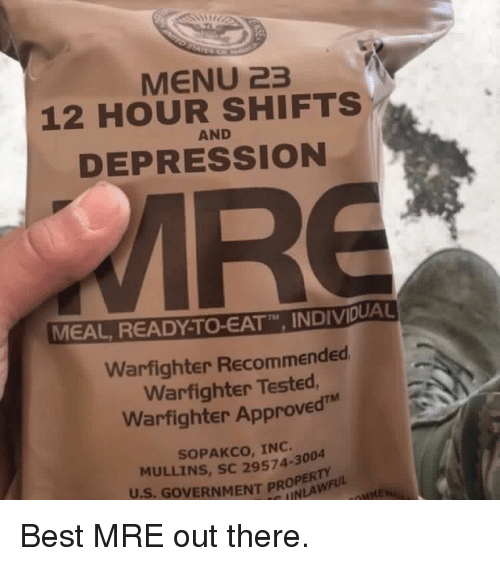 "mre: MENU 23  12 HOUR SHIFTS  DEPRESSION  AND  MEAL READY TO-EATT"" INDIVDUA  TM  Warfighter Recommended  Warfighter Tested  Warfighter Approved  SOPAKCO, INC.  MULLINS, SC 29574-3004  U.S. GOVERNMENT PROLAWFULd Best MRE out there."