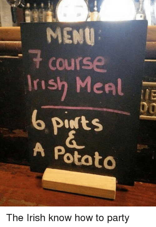 Irish, Memes, and Pint: MENU  t Course  Irish Menl  pints  A Potato The Irish know how to party