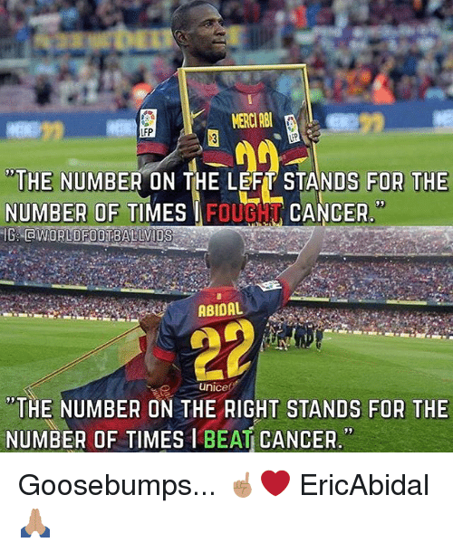"""abu: MERC ABU  FP  """"THE NUMBER ON THE LEFT STANDS FOR THE  NUMBER OF TIMESIFOUGHT CANCER  GWORLDFOOTBALLVIDS  ABIDAL  unice  """"THE NUMBER ON THE RIGHT STANDS FOR THE  NUMBER OF TIMES IBEAT CANCER. Goosebumps... ☝🏽❤ EricAbidal 🙏🏽"""