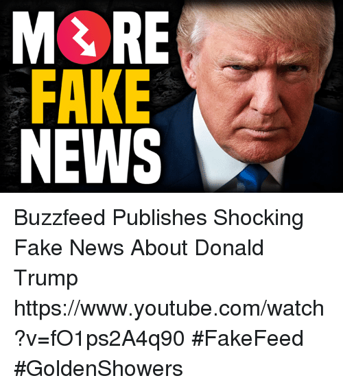 Memes, youtube.com, and Buzzfeed: MERE  FAKE  NEWS Buzzfeed Publishes Shocking Fake News About Donald Trump https://www.youtube.com/watch?v=fO1ps2A4q90  #FakeFeed #GoldenShowers
