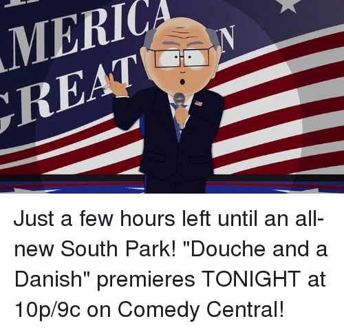 "Dank, South Park, and Comedy Central: MERIC  REAlle Just a few hours left until an all-new South Park! ""Douche and a Danish"" premieres TONIGHT at 10p/9c on Comedy Central!"