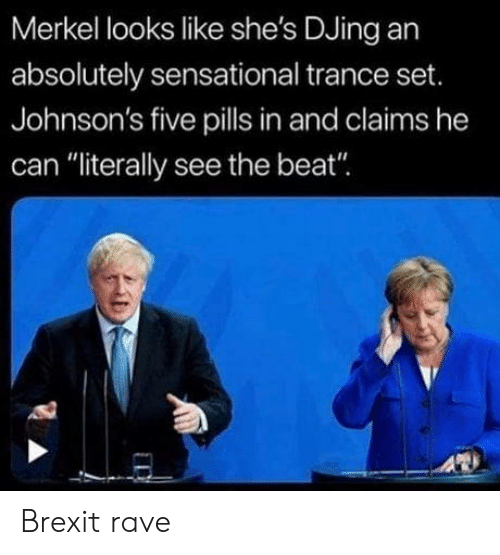 "johnsons: Merkel looks like she's DJing an  absolutely sensational trance set.  Johnson's five pills in and claims he  can ""literally see the beat"" Brexit rave"
