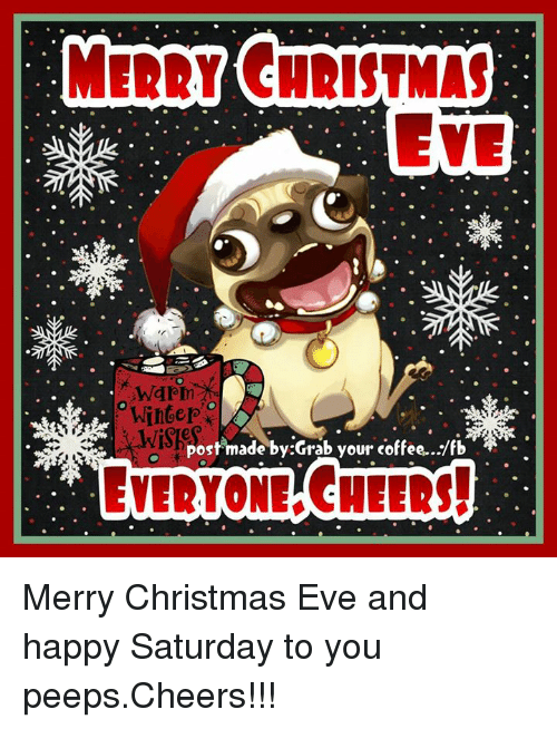 Post Mades: MERRY CHRISTMAS  EVE  Winter  e post made by:Grab your coffee.. fb  EVERYONE CHEERS! Merry Christmas Eve and happy Saturday to you peeps.Cheers!!!