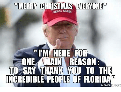 Florida Meme: MERRY CHRISTMAS EVERYONE  I'M HERE FOR  ONE MAIN REASON  TO SAY THANK YOU TO THE  00  INCREDIBLE PEOPLE OF FLORIDA  MEME FULCOME