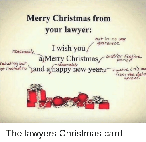 christmas-card: Merry Christmas from  your lawyer:  but in no way  guarante  I wish you/  rcasanalal  a Merry Christmasdefestv  period  ncludina but  limited to  andappy new year.  resorably  ot  from the date The lawyers Christmas card