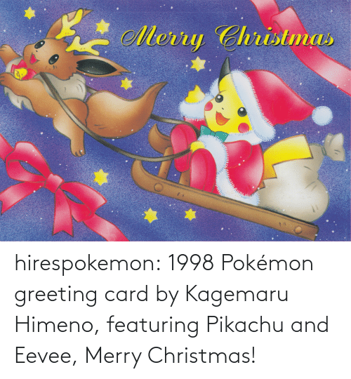 Merry Christmas: Merry Christmas hirespokemon:  1998 Pokémon greeting card by Kagemaru Himeno, featuring Pikachu and Eevee, Merry Christmas!