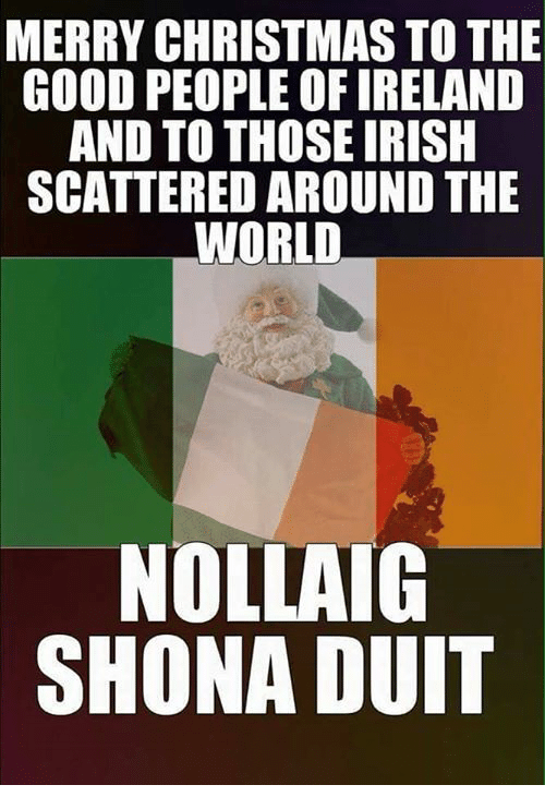 Irish, Memes, and 🤖: MERRY CHRISTMAS TO THE  GOOD PEOPLE OFIRELAND  AND TO THOSE IRISH  SCATTERED AROUND THE  WORLD.  NOLLAIG  SHONA DUIT