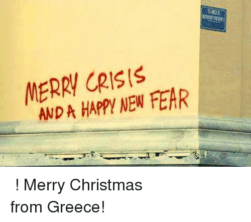 Glorious Greek Empire: MERRY CRISIS  FEAR  NEW HAppy Καλά Χριστούγεννα! Merry Christmas from Greece!