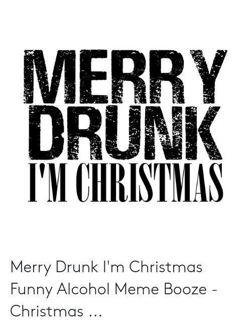 Funny Alcohol: MERRY  DRUNK  IMCHRISTMAS Merry Drunk I'm Christmas Funny Alcohol Meme Booze - Christmas ...