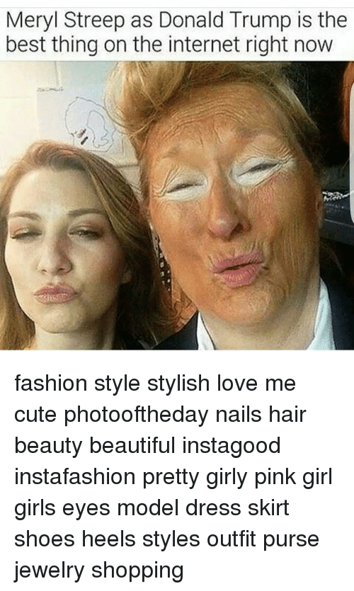 Memes, Shoes, and Jewelry: Meryl Streep as Donald Trump is the  best thing on the internet right now fashion style stylish love me cute photooftheday nails hair beauty beautiful instagood instafashion pretty girly pink girl girls eyes model dress skirt shoes heels styles outfit purse jewelry shopping