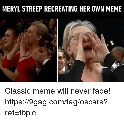 Meryl Streep: MERYL STREEP RECREATING HER OWN MEME Classic meme will never fade!  https://9gag.com/tag/oscars?ref=fbpic