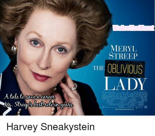 Meryl Streep, Im Going to Hell for This, and Harvey: MERYL  STREEP  THE OBLIVOUS  LADY  A tale to savea career  Www.THEIRONLADYMOME.cO.UK