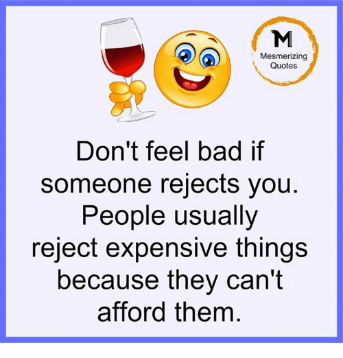 Feeling Bad Quotes Someone: Mesmerizing Quotes Don't Feel Bad If Someone Rejects You
