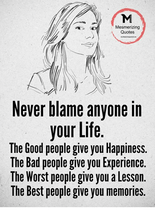 Mesmerizing Quotes Never Blame Anyone In Your Life The Good People