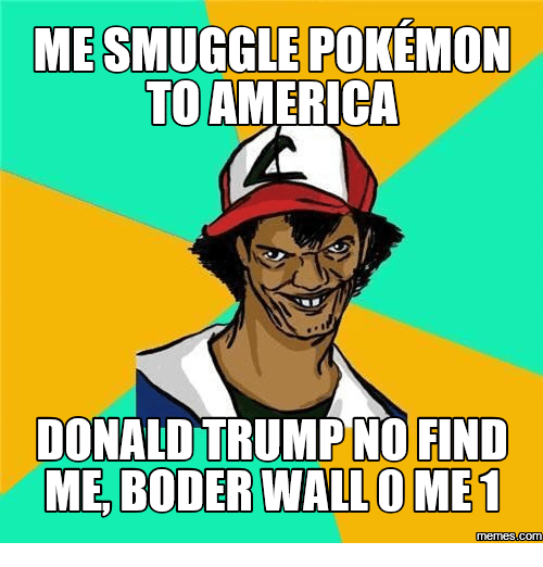 Donald Trump And The Wall: MESMUGGLE POKEMON  TO AMERICA  DONALD TRUMP NO FIND  ME, BODER WALL OME1  Memes