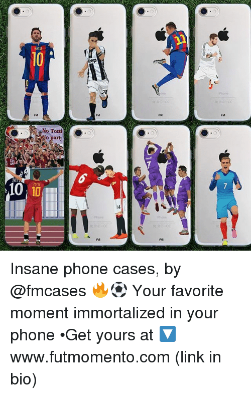 totti: MESS  PA  FA  PMA  No Totti  Party  TO  14  one Insane phone cases, by @fmcases 🔥⚽️ Your favorite moment immortalized in your phone •Get yours at 🔽 www.futmomento.com (link in bio)