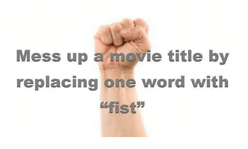 """SIZZLE: Mess up a movie title by  replacing one word with  fist"""""""