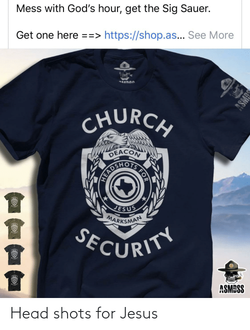 sig sauer: Mess with God's hour, get the Sig Sauer.  Get one here ==> https://shop.as... See More  CHURCH  DEACON  IS FOR  JESUS  MARKSMAN  SECURITY  ASMBSS  ASMRS Head shots for Jesus