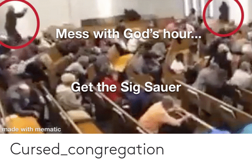sig sauer: Mess with God's hour..  Get the Sig Sauer  made with mematic Cursed_congregation