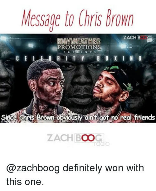 Chris Brown, Mayweather, and Memes: Message to Chris Brown  ZACH B  MAYWEATHER  PROMOTIONS  CE L  SimCelChris Brown obviously ain t got no real friends  ZACH BOOG  radio @zachboog definitely won with this one.