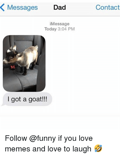 Dad, Funny, and Love: Messages Dad  Contact  iMessage  Today 3:04 PM  I got a goat!!! Follow @funny if you love memes and love to laugh 🤣