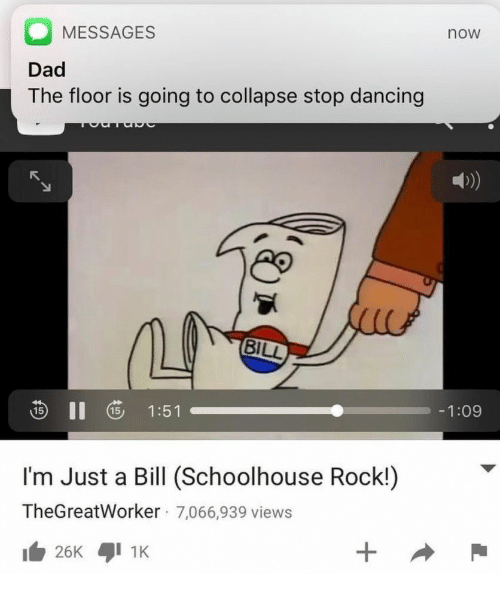 stop dancing: MESSAGES  Dad  The floor is going to collapse stop dancing  now  D)  ao  S II 5 1:51  -1:09  I'm Just a Bill (Schoolhouse Rock!)  TheGreatWorker 7,066,939 views