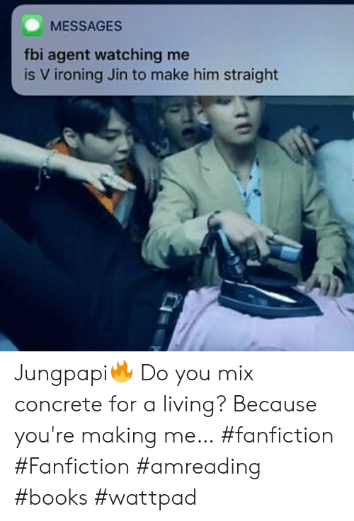 fanfiction: MESSAGES  fbi agent watching me  is V ironing Jin to make him straight  D Jungpapi🔥 Do you mix concrete for a living? Because you're making me… #fanfiction #Fanfiction #amreading #books #wattpad