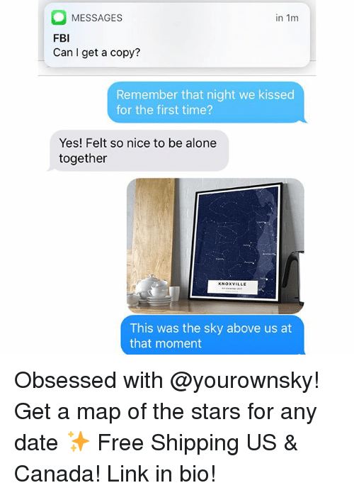 Being Alone, Fbi, and Funny: MESSAGES  FBI  Can I get a copy?  in 1m  Remember that night we kissed  for the first time?  Yes! Felt so nice to be alone  together  KNOXVILLE  This was the sky above us at  that moment Obsessed with @yourownsky! Get a map of the stars for any date ✨ Free Shipping US & Canada! Link in bio!