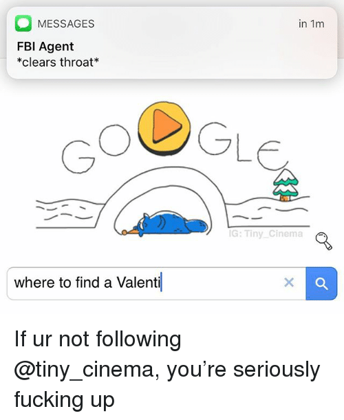 Fucking, Dank Memes, and Tiny: MESSAGES  FBl Agent  *clears throat  in 1m  G: Tiny Cinema  where to find a Valenti If ur not following @tiny_cinema, you're seriously fucking up