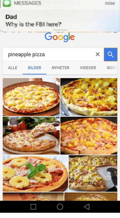 Googlys: MESSAGES  now  Dad  Why is the FBI here?  Google  pineapple pizza  ALLE  BILDER  NYHETER  VIDEOER  GOOG