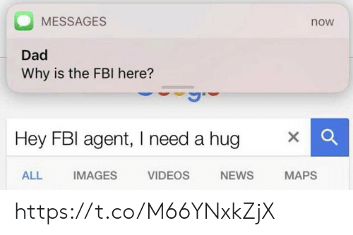 fbi agent: MESSAGES  now  Dad  Why is the FBI here?  Hey FBI agent, I need a hug  ALL  IMAGES  VIDEOS  NEWS  MAPS https://t.co/M66YNxkZjX