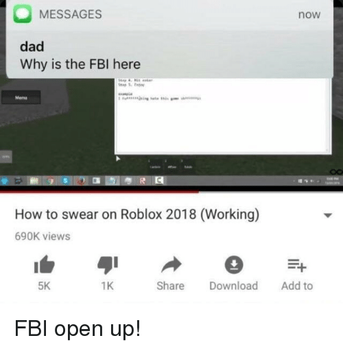 roblox: MESSAGES  now  dad  Why is the FBI here  Menu  How to swear on Roblox 2018 (Working)  690K views  5K  1K  Share Download Add to FBI open up!