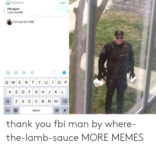 fbi agent: MESSAGES  now  FBI Agent  Look outside  i'm out of milk  GIF  IO P  QWER T YU  AS D F G H J KL  z X с V в N M  #  123  space  th thank you fbi man by where-the-lamb-sauce MORE MEMES