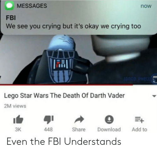 Lego Star Wars: MESSAGES  now  FBI  We see you crying but it's okay we crying too  Lego Star Wars The Death Of Darth Vader  2M views  3K  448  Share Download Add to Even the FBI Understands