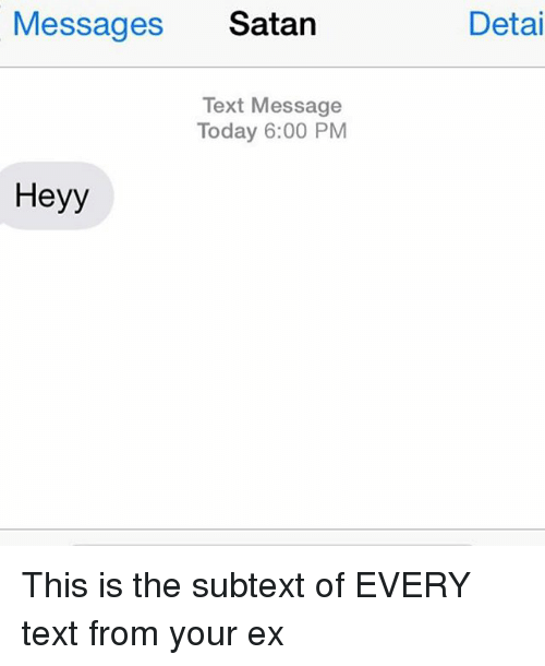 Relationships: Messages  Satan  Text Message  Today 6:00 PM  Heyy  Detai This is the subtext of EVERY text from your ex