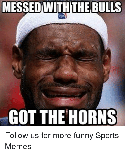 Funny, Memes, and Sports: MESSEDWITHTHE BULLS  GOT THE HORNS Follow us for more funny Sports Memes