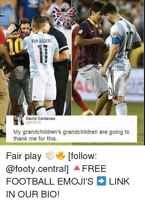 Memes, 🤖, and Linked In: MESSI  A KUN AGUERO  David Cardenas  @DCR210  My grandchildren's grandchildren are going to  thank me for this. Fair play 👏🏻🔥 [follow: @footy.central] 🔺FREE FOOTBALL EMOJI'S ➡️ LINK IN OUR BIO!