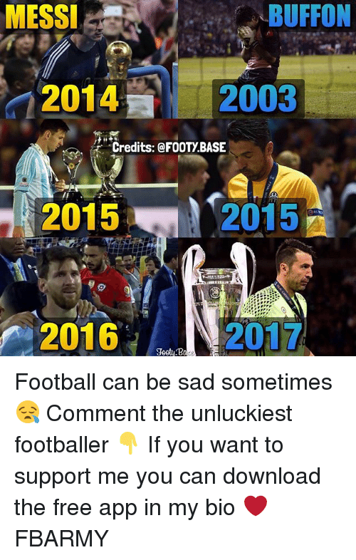Buffones: MESSI  BUFFON  2014  2003  Credits: QFOOTy BASE  2015  2015  2016  2017 Football can be sad sometimes 😪 Comment the unluckiest footballer 👇 If you want to support me you can download the free app in my bio ❤️ FBARMY