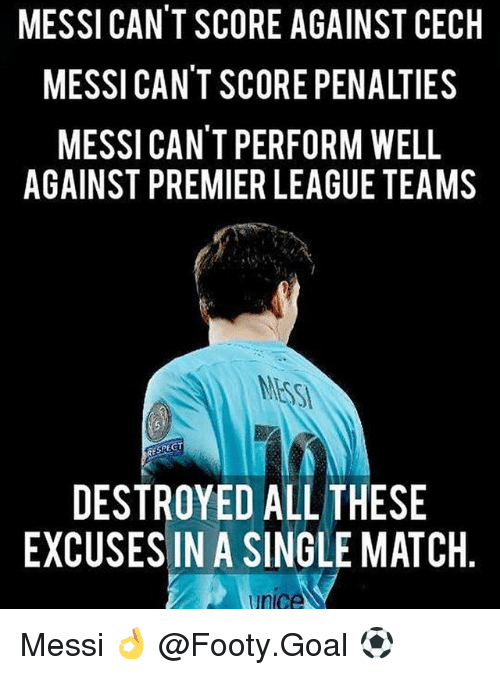 premier-league-teams: MESSI CAN'T SCORE AGAINST CECH  MESSI CAN'T SCORE PENALTIES  MESSI CAN'T PERFORM WELL  AGAINST PREMIER LEAGUE TEAMS  RESPEGT  DESTROYED ALL THESE  EXCUSES IN A SINGLE MATCH  inice Messi 👌 @Footy.Goal ⚽️