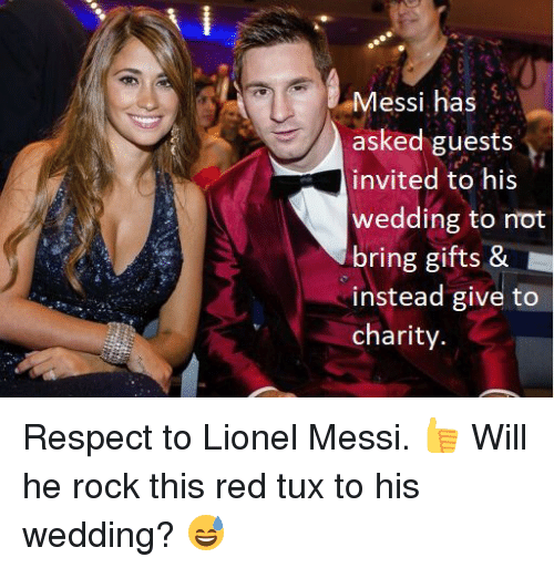 Respect, Soccer, and Sports: Messi has  asked guests  invited to his  wedding to not  bring gifts &  instead give to  charity. Respect to Lionel Messi. 👍 Will he rock this red tux to his wedding? 😅