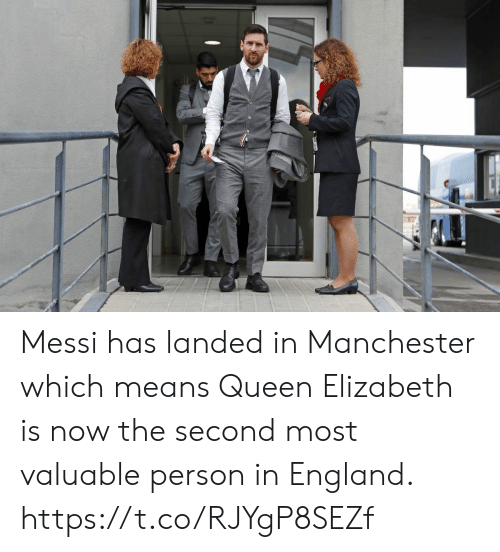 Queen Elizabeth: Messi has landed in Manchester which means Queen Elizabeth is now the second most valuable person in England. https://t.co/RJYgP8SEZf