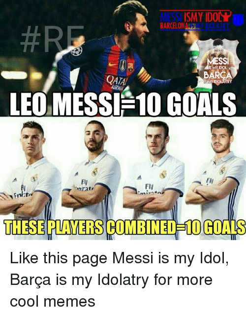Cool Meme: MESSI ISMY IDO  BARCELONA  ISMY IDOL  BAR  AIRW  LEO MESSI 10 GOALS  Fly  miratr  THESEPAYERSCOMBINED-10 GOALS Like this page Messi is my Idol, Barça is my Idolatry for more cool memes