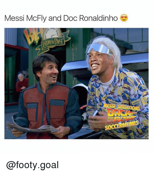 Memes, Goal, and Messi: Messi McFly and Doc Ronaldinho  BRE  RFUTUR  SOCCERMEMES @footy.goal