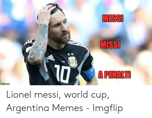 Argentina Memes: MESSI  MISSI  adiaas  AA  10  A PENALTI  imgiip.com Lionel messi, world cup, Argentina Memes - Imgflip