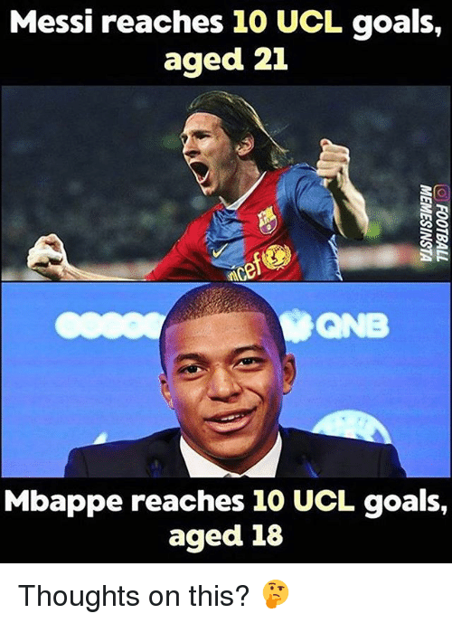 Goals, Memes, and Messi: Messi reaches 10 UCL goals,  aged 21  ONB  Mbappe reaches 10 UCL goals,  aged 18 Thoughts on this? 🤔